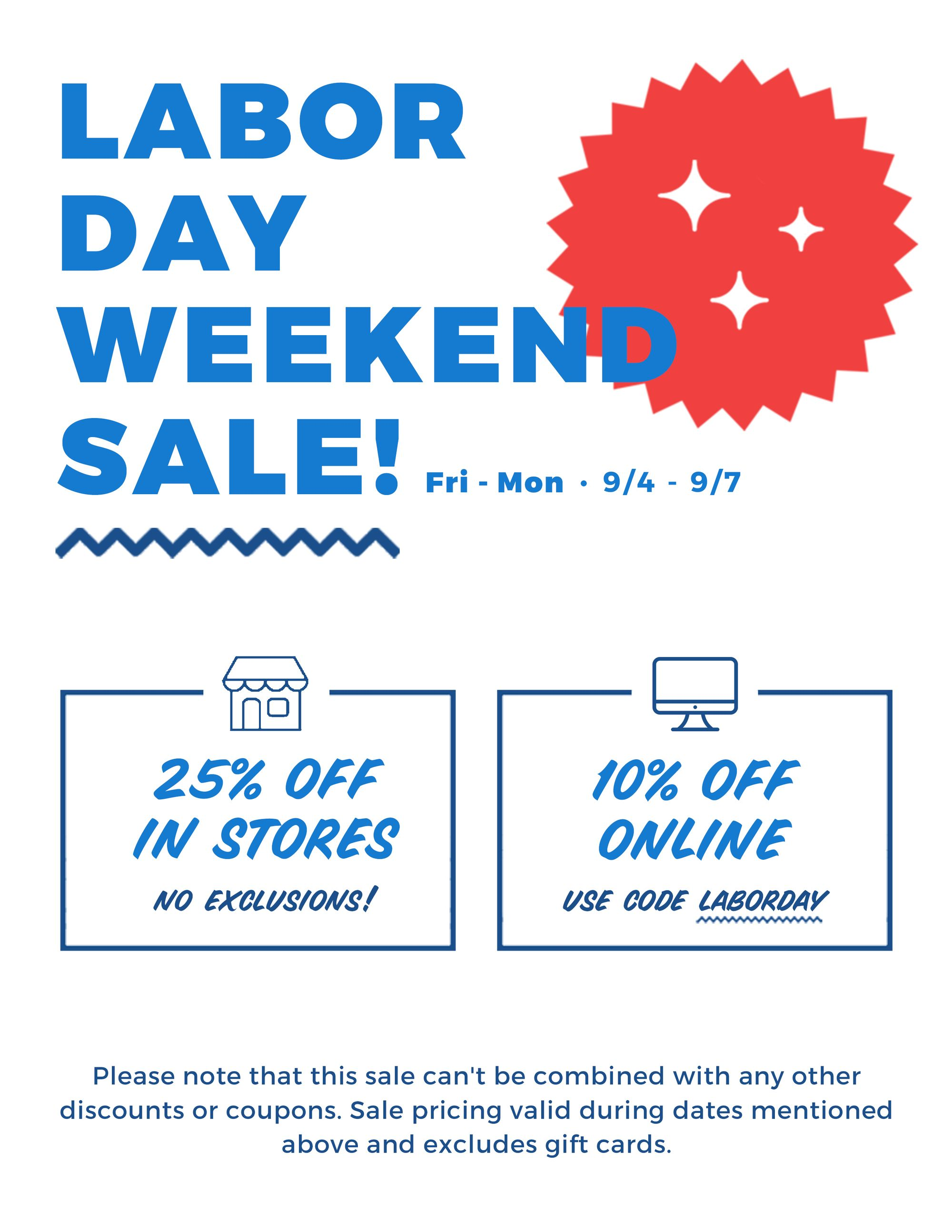 Labor Day Weekend Sale! 25% off in stores and 10% off online!