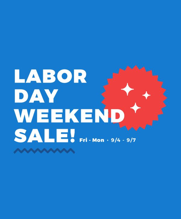 Labor Day Weekend Sale - 9/4-9/7